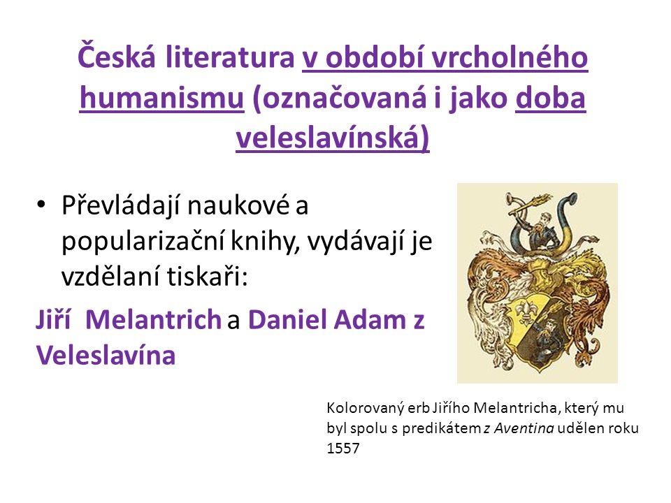 Česká literatura v období vrcholného humanismu (označovaná i jako doba veleslavínská) Převládají naukové a popularizační knihy, vydávají je vzdělaní t
