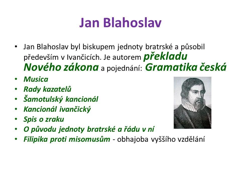 Jan Blahoslav Jan Blahoslav byl biskupem jednoty bratrské a působil především v Ivančicích. Je autorem překladu Nového zákona a pojednání: Gramatika č