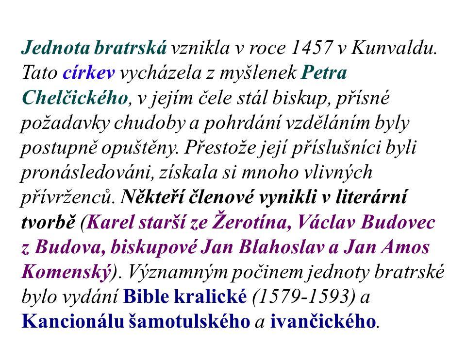 Jednota bratrská vznikla v roce 1457 v Kunvaldu. Tato církev vycházela z myšlenek Petra Chelčického, v jejím čele stál biskup, přísné požadavky chudob