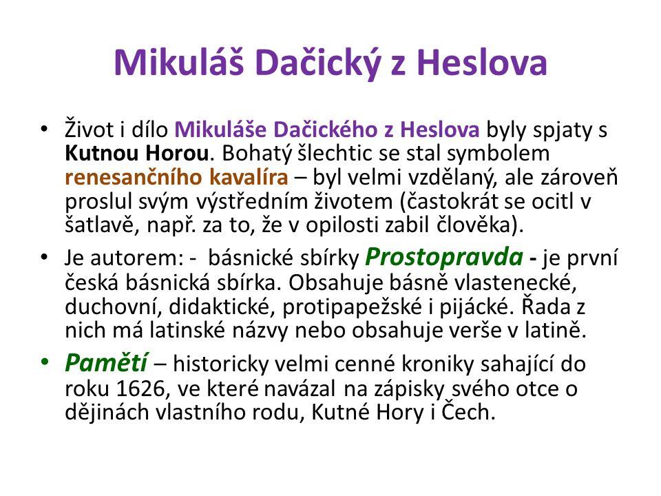 Mikuláš Dačický z Heslova Život i dílo Mikuláše Dačického z Heslova byly spjaty s Kutnou Horou. Bohatý šlechtic se stal symbolem renesančního kavalíra