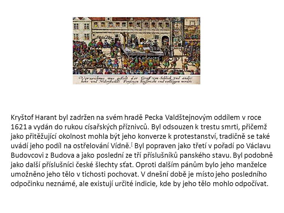Kryštof Harant byl zadržen na svém hradě Pecka Valdštejnovým oddílem v roce 1621 a vydán do rukou císařských příznivců. Byl odsouzen k trestu smrti, p