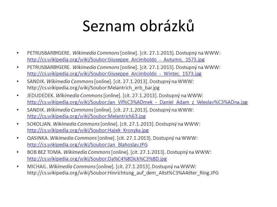 Seznam obrázků PETRUSBARBYGERE. Wikimedia Commons [online]. [cit. 27.1.2013]. Dostupný na WWW: http://cs.wikipedia.org/wiki/Soubor:Giuseppe_Arcimboldo