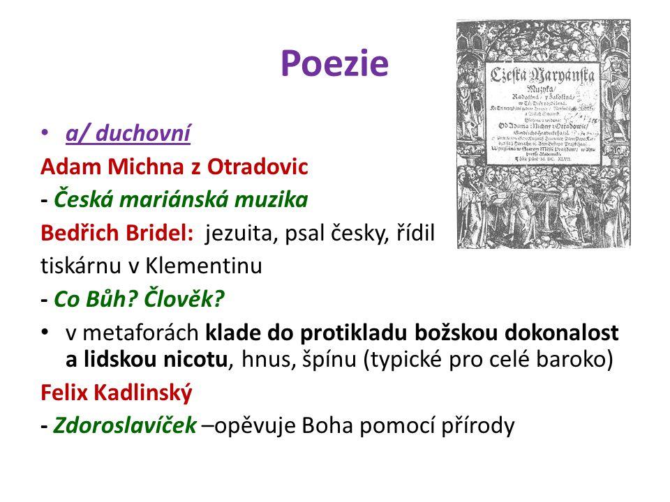 Poezie a/ duchovní Adam Michna z Otradovic - Česká mariánská muzika Bedřich Bridel: jezuita, psal česky, řídil tiskárnu v Klementinu - Co Bůh.