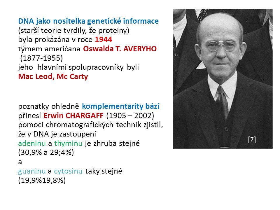 DNA jako nositelka genetické informace (starší teorie tvrdily, že proteiny) byla prokázána v roce 1944 týmem američana Oswalda T.