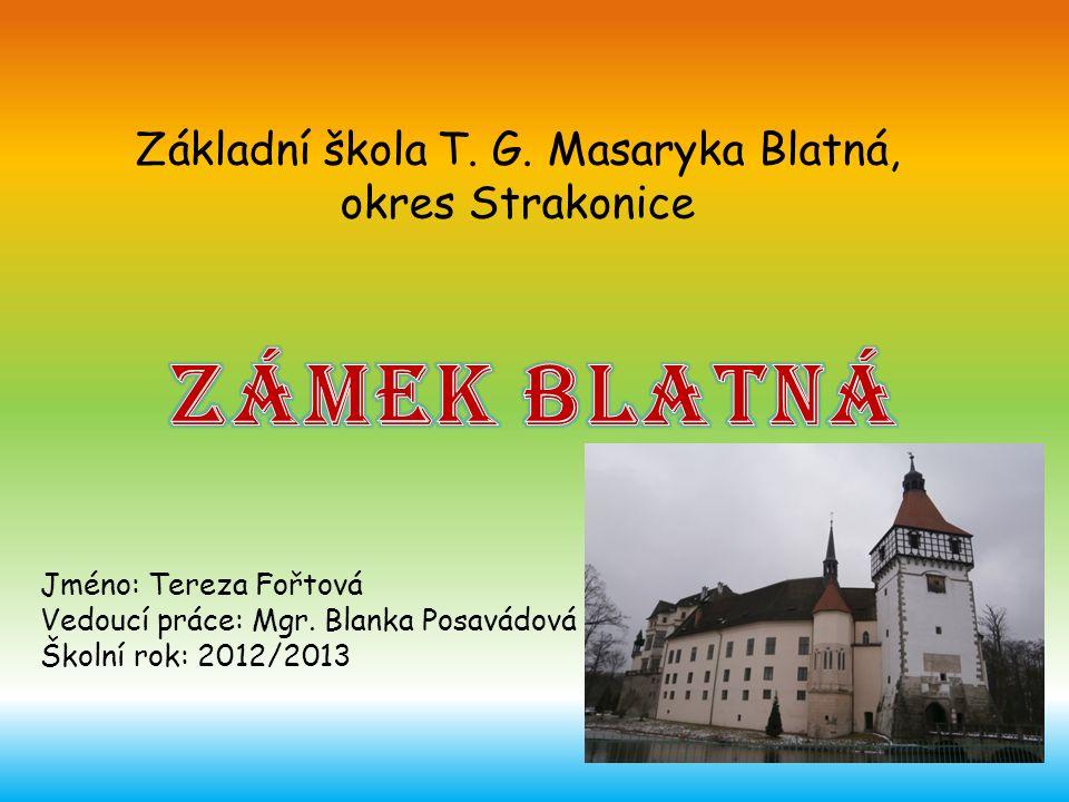 Základní škola T. G. Masaryka Blatná, okres Strakonice Jméno: Tereza Fořtová Vedoucí práce: Mgr.