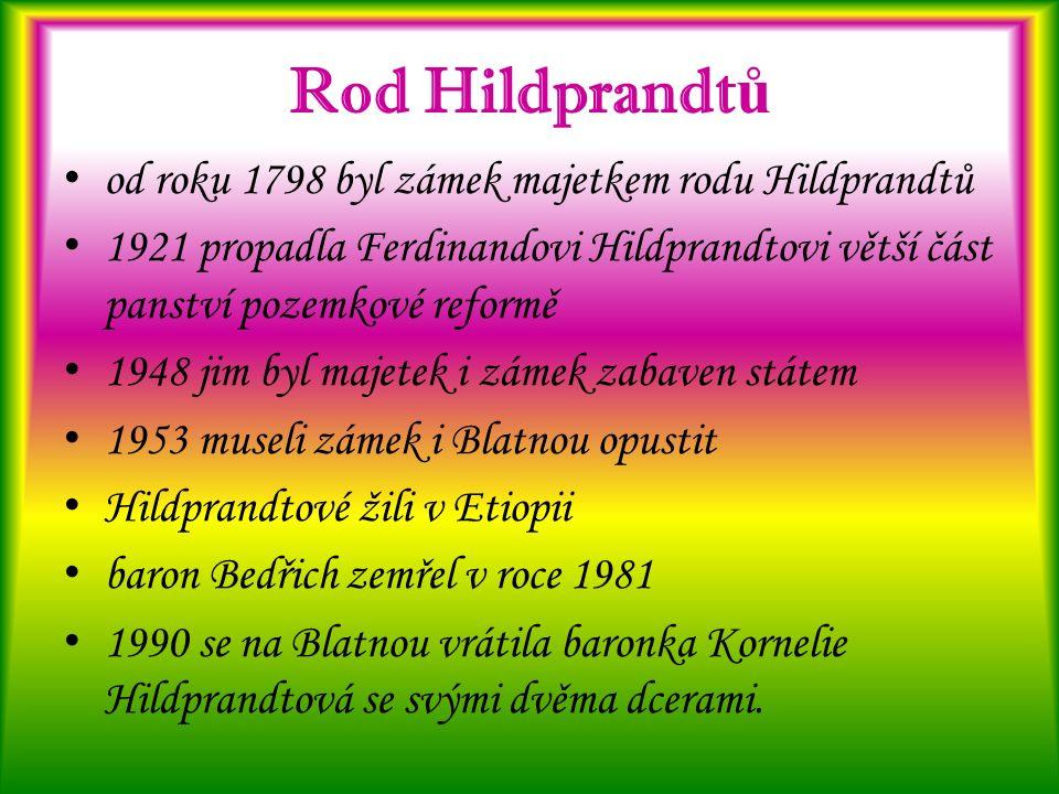 Rod Hildprandt ů od roku 1798 byl zámek majetkem rodu Hildprandtů 1921 propadla Ferdinandovi Hildprandtovi větší část panství pozemkové reformě 1948 jim byl majetek i zámek zabaven státem 1953 museli zámek i Blatnou opustit Hildprandtové žili v Etiopii baron Bedřich zemřel v roce 1981 1990 se na Blatnou vrátila baronka Kornelie Hildprandtová se svými dvěma dcerami.