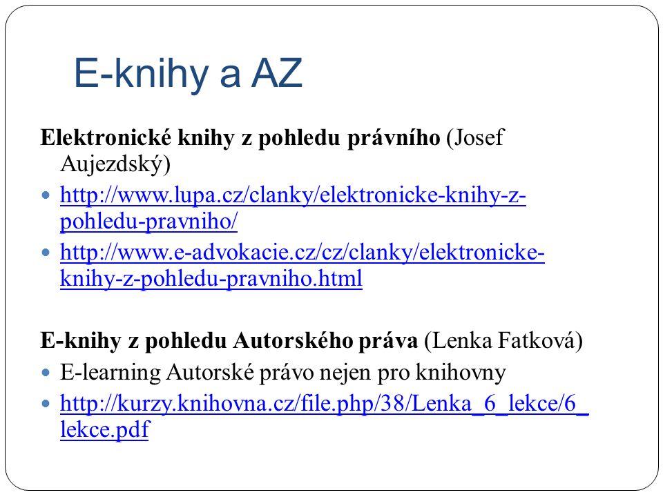 E-knihy a AZ Elektronické knihy z pohledu právního (Josef Aujezdský) http://www.lupa.cz/clanky/elektronicke-knihy-z- pohledu-pravniho/ http://www.lupa.cz/clanky/elektronicke-knihy-z- pohledu-pravniho/ http://www.e-advokacie.cz/cz/clanky/elektronicke- knihy-z-pohledu-pravniho.html http://www.e-advokacie.cz/cz/clanky/elektronicke- knihy-z-pohledu-pravniho.html E-knihy z pohledu Autorského práva (Lenka Fatková) E-learning Autorské právo nejen pro knihovny http://kurzy.knihovna.cz/file.php/38/Lenka_6_lekce/6_ lekce.pdf http://kurzy.knihovna.cz/file.php/38/Lenka_6_lekce/6_ lekce.pdf