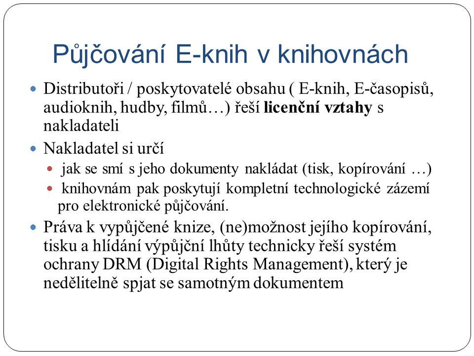 Půjčování E-knih v knihovnách Distributoři / poskytovatelé obsahu ( E-knih, E-časopisů, audioknih, hudby, filmů…) řeší licenční vztahy s nakladateli Nakladatel si určí jak se smí s jeho dokumenty nakládat (tisk, kopírování …) knihovnám pak poskytují kompletní technologické zázemí pro elektronické půjčování.