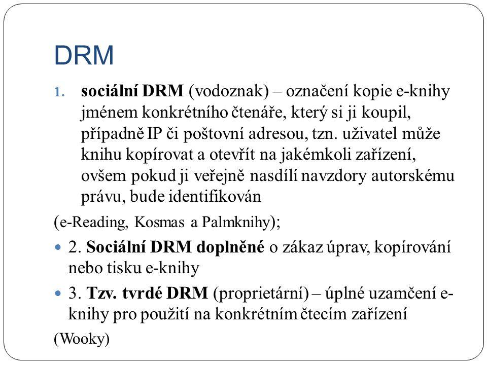 DRM 1. sociální DRM (vodoznak) – označení kopie e-knihy jménem konkrétního čtenáře, který si ji koupil, případně IP či poštovní adresou, tzn. uživatel