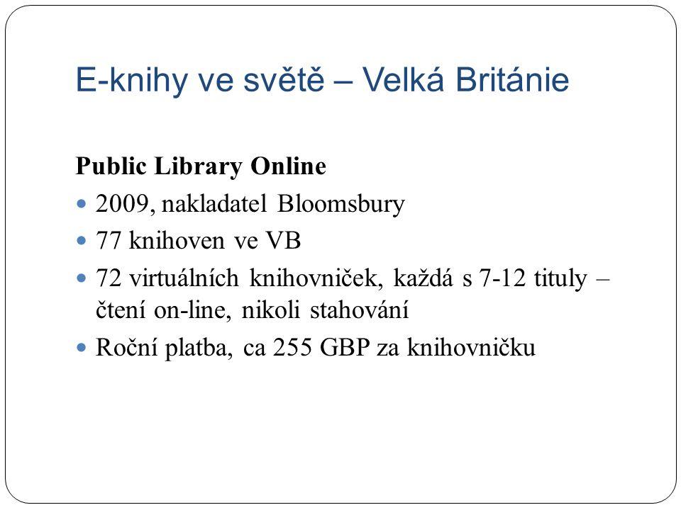 E-knihy ve světě – Velká Británie Public Library Online 2009, nakladatel Bloomsbury 77 knihoven ve VB 72 virtuálních knihovniček, každá s 7-12 tituly – čtení on-line, nikoli stahování Roční platba, ca 255 GBP za knihovničku