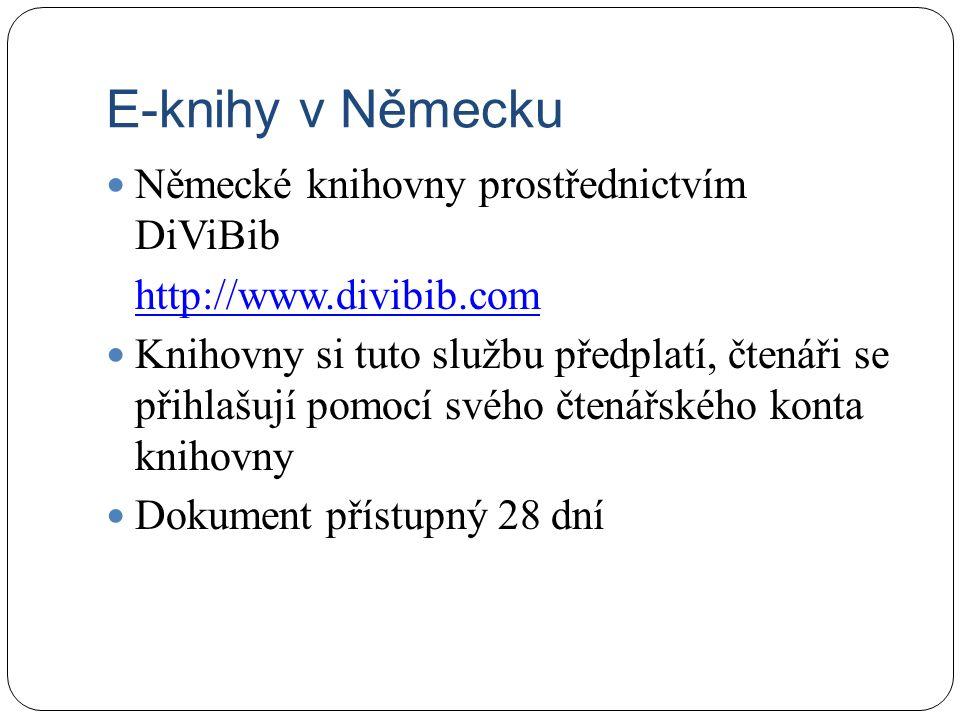 E-knihy v Německu Německé knihovny prostřednictvím DiViBib http://www.divibib.com Knihovny si tuto službu předplatí, čtenáři se přihlašují pomocí svého čtenářského konta knihovny Dokument přístupný 28 dní