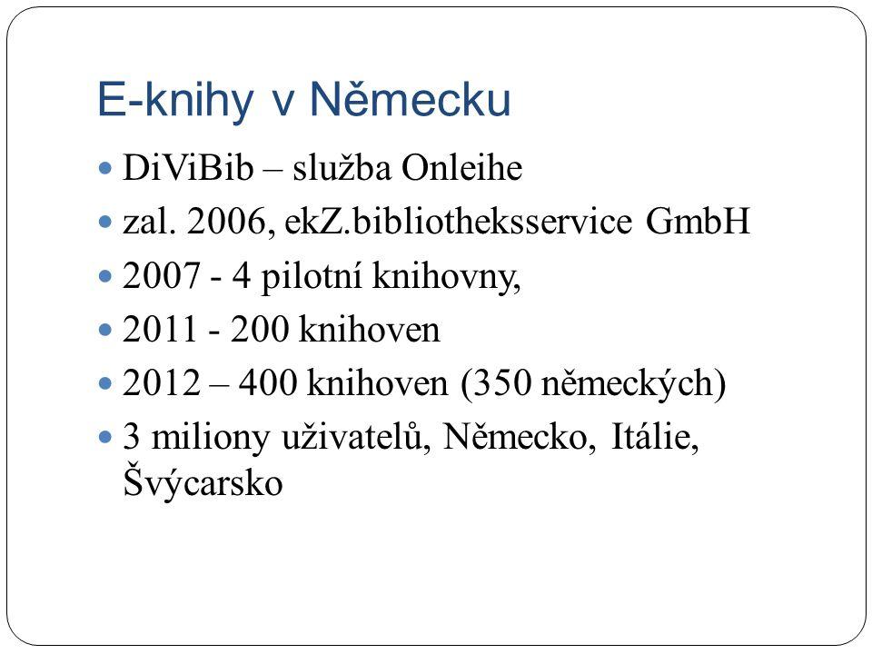 E-knihy v Německu DiViBib – služba Onleihe zal. 2006, ekZ.bibliotheksservice GmbH 2007 - 4 pilotní knihovny, 2011 - 200 knihoven 2012 – 400 knihoven (