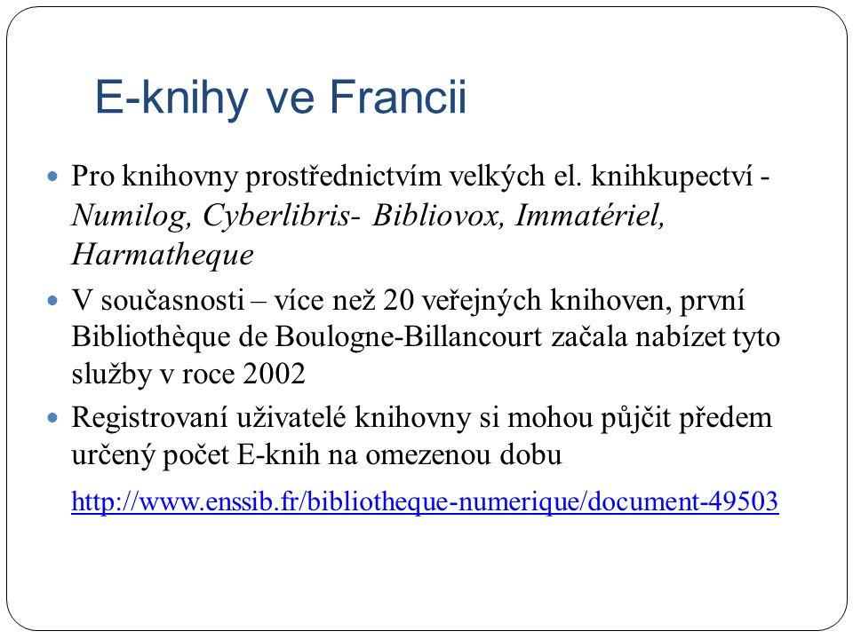 E-knihy ve Francii Pro knihovny prostřednictvím velkých el. knihkupectví - Numilog, Cyberlibris- Bibliovox, Immatériel, Harmatheque V současnosti – ví