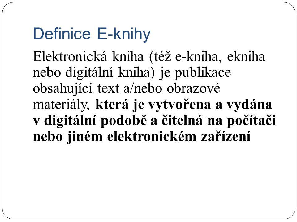 Definice E-knihy Elektronická kniha (též e-kniha, ekniha nebo digitální kniha) je publikace obsahující text a/nebo obrazové materiály, která je vytvoř