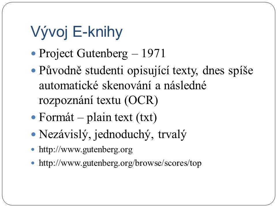 Vývoj E-knihy Project Gutenberg – 1971 Původně studenti opisující texty, dnes spíše automatické skenování a následné rozpoznání textu (OCR) Formát – plain text (txt) Nezávislý, jednoduchý, trvalý http://www.gutenberg.org http://www.gutenberg.org/browse/scores/top