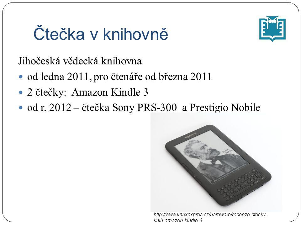 Čtečka v knihovně Jihočeská vědecká knihovna od ledna 2011, pro čtenáře od března 2011 2 čtečky: Amazon Kindle 3 od r. 2012 – čtečka Sony PRS-300 a Pr