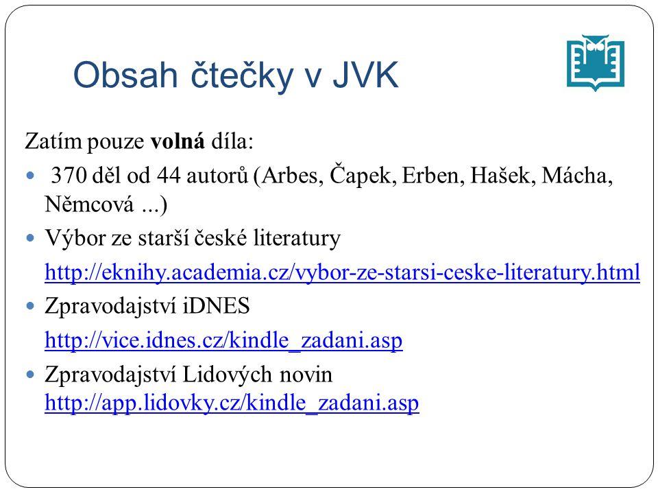 Obsah čtečky v JVK Zatím pouze volná díla: 370 děl od 44 autorů (Arbes, Čapek, Erben, Hašek, Mácha, Němcová...) Výbor ze starší české literatury http:
