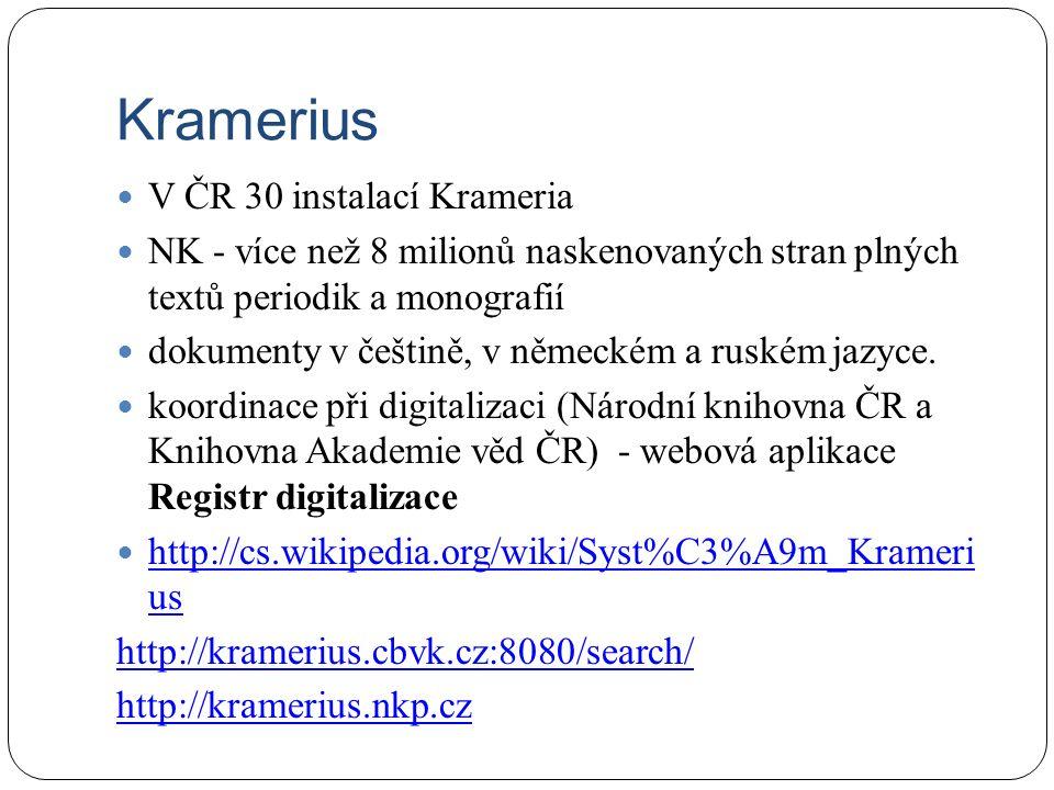 Kramerius V ČR 30 instalací Krameria NK - více než 8 milionů naskenovaných stran plných textů periodik a monografií dokumenty v češtině, v německém a ruském jazyce.