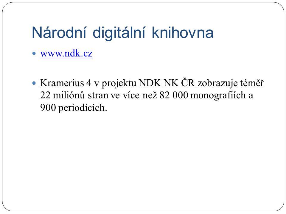 Národní digitální knihovna www.ndk.cz Kramerius 4 v projektu NDK NK ČR zobrazuje téměř 22 miliónů stran ve více než 82 000 monografiích a 900 periodic