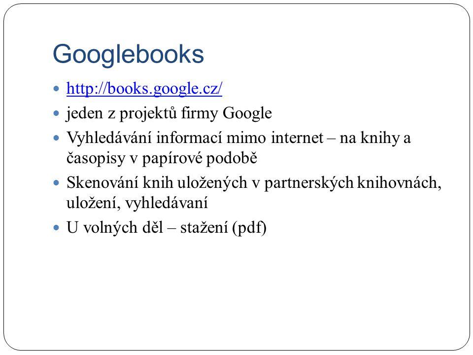 Googlebooks http://books.google.cz/ jeden z projektů firmy Google Vyhledávání informací mimo internet – na knihy a časopisy v papírové podobě Skenování knih uložených v partnerských knihovnách, uložení, vyhledávaní U volných děl – stažení (pdf)