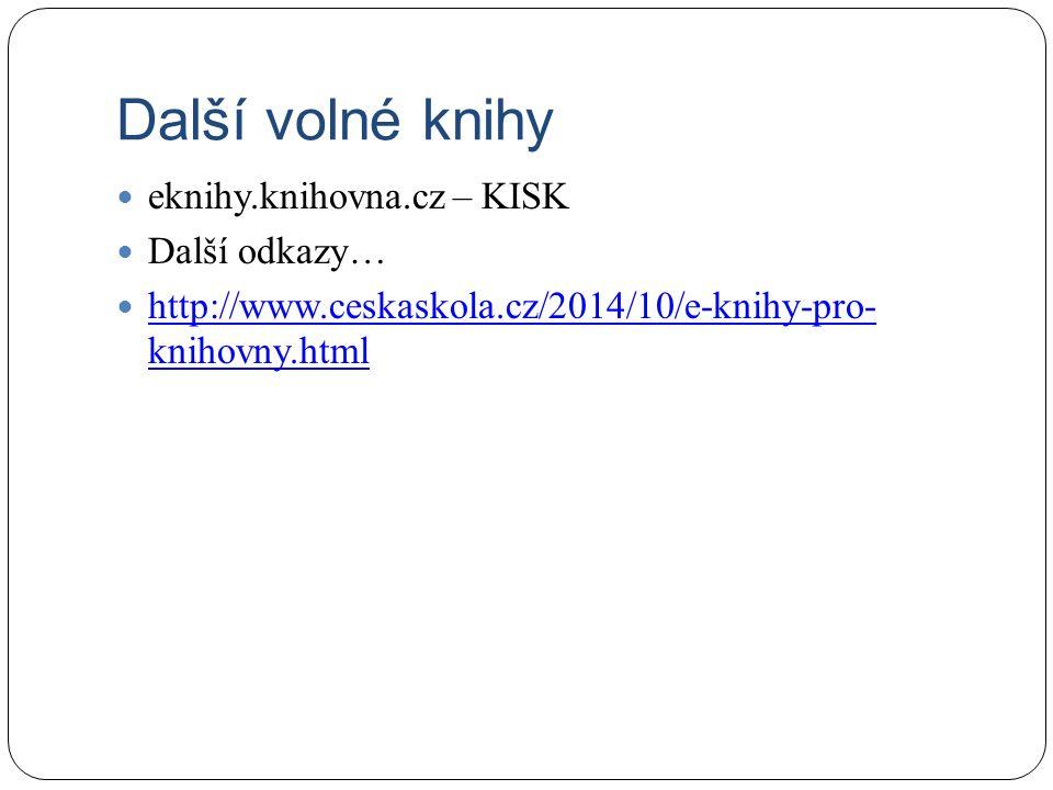 Další volné knihy eknihy.knihovna.cz – KISK Další odkazy… http://www.ceskaskola.cz/2014/10/e-knihy-pro- knihovny.html http://www.ceskaskola.cz/2014/10/e-knihy-pro- knihovny.html