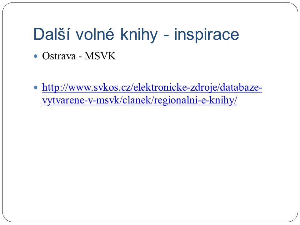 Další volné knihy - inspirace Ostrava - MSVK http://www.svkos.cz/elektronicke-zdroje/databaze- vytvarene-v-msvk/clanek/regionalni-e-knihy/ http://www.