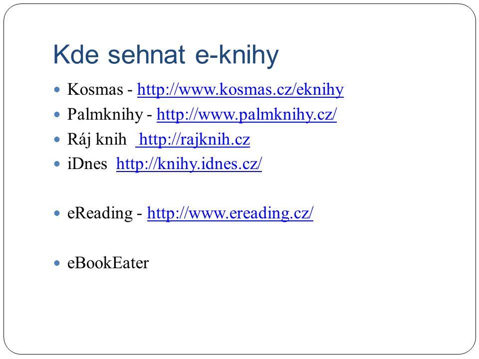 Kde sehnat e-knihy Kosmas - http://www.kosmas.cz/eknihyhttp://www.kosmas.cz/eknihy Palmknihy - http://www.palmknihy.cz/http://www.palmknihy.cz/ Ráj knih http://rajknih.cz http://rajknih.cz iDnes http://knihy.idnes.cz/http://knihy.idnes.cz/ eReading - http://www.ereading.cz/http://www.ereading.cz/ eBookEater