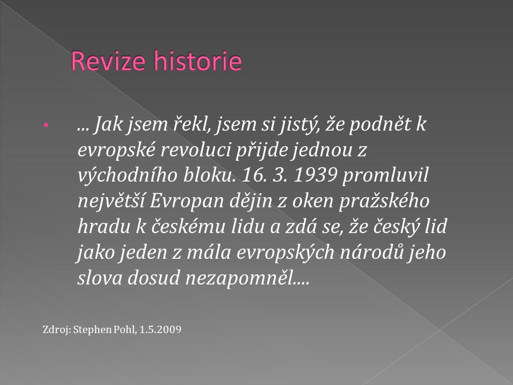 ... Jak jsem řekl, jsem si jistý, že podnět k evropské revoluci přijde jednou z východního bloku.