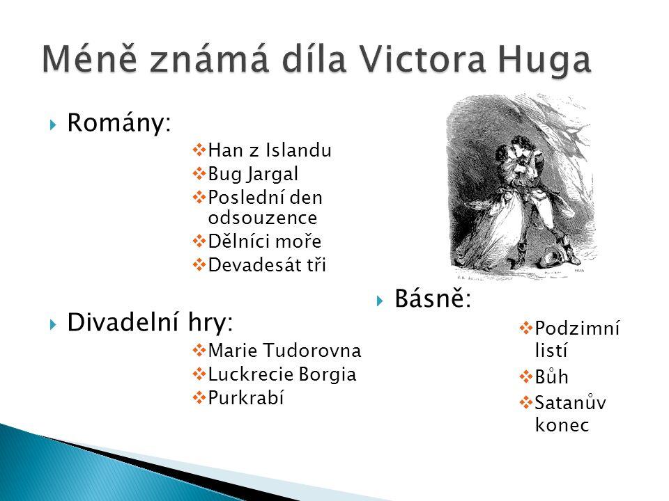  Romány:  Han z Islandu  Bug Jargal  Poslední den odsouzence  Dělníci moře  Devadesát tři  Divadelní hry:  Marie Tudorovna  Luckrecie Borgia  Purkrabí  Básně:  Podzimní listí  Bůh  Satanův konec
