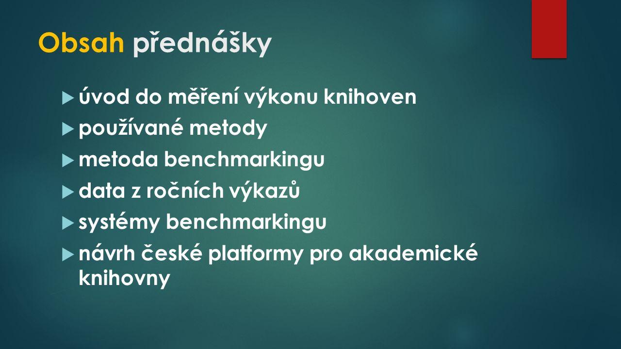 Obsah přednášky  úvod do měření výkonu knihoven  používané metody  metoda benchmarkingu  data z ročních výkazů  systémy benchmarkingu  návrh české platformy pro akademické knihovny