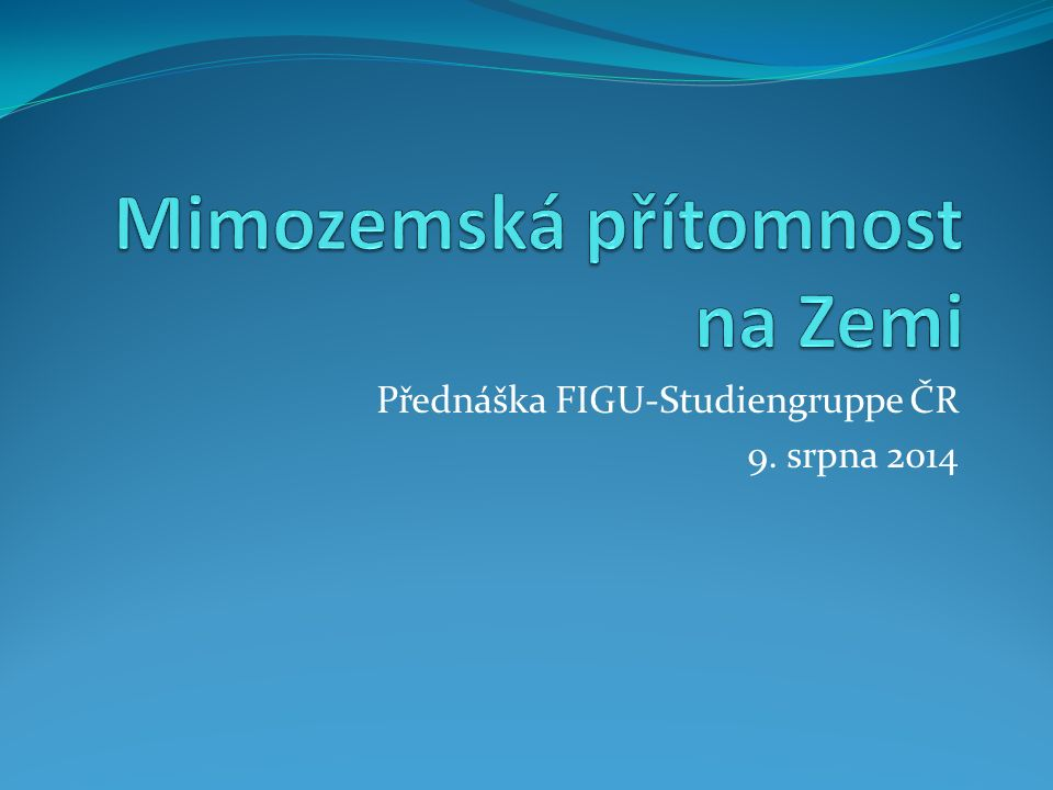 Přednáška FIGU-Studiengruppe ČR 9. srpna 2014