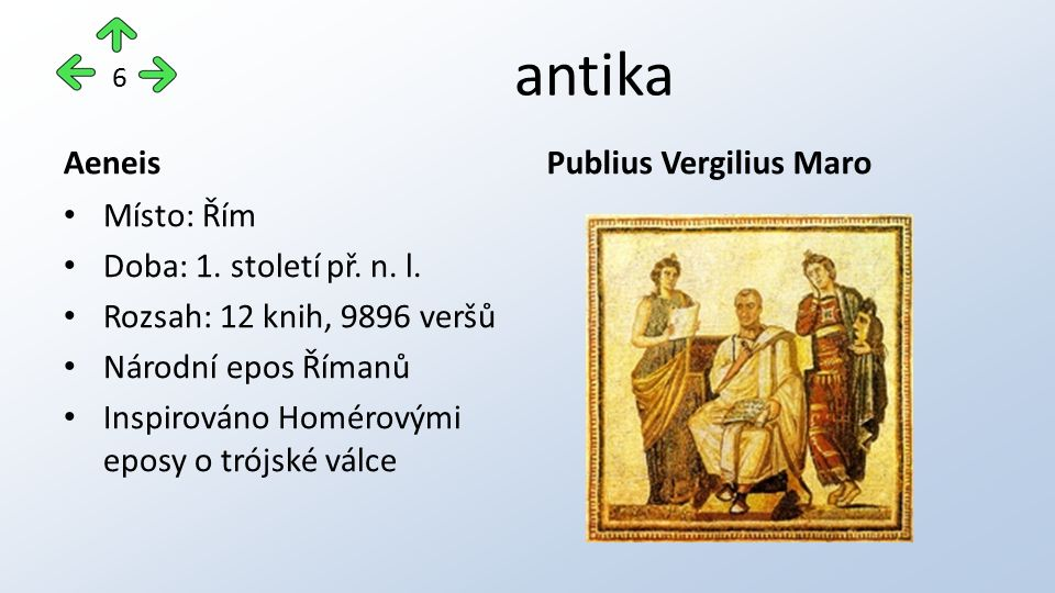 antika Aeneis Místo: Řím Doba: 1. století př. n. l. Rozsah: 12 knih, 9896 veršů Národní epos Římanů Inspirováno Homérovými eposy o trójské válce Publi