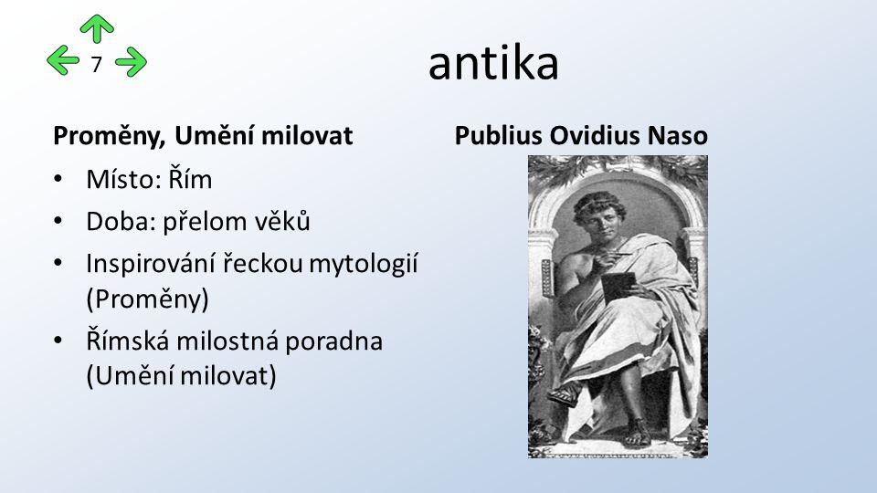antika Proměny, Umění milovat Místo: Řím Doba: přelom věků Inspirování řeckou mytologií (Proměny) Římská milostná poradna (Umění milovat) Publius Ovid