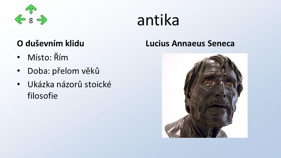 antika O duševním klidu Místo: Řím Doba: přelom věků Ukázka názorů stoické filosofie Lucius Annaeus Seneca 8