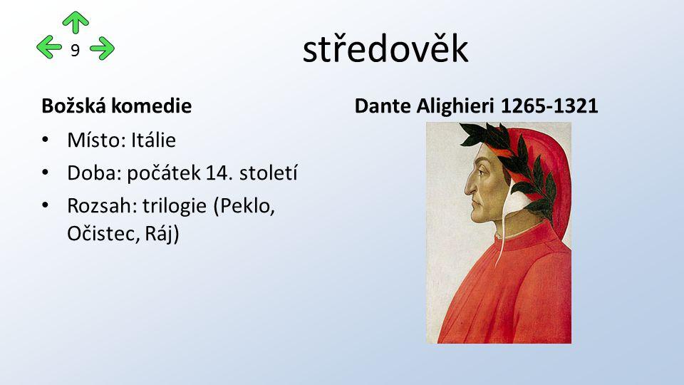 středověk Božská komedie Místo: Itálie Doba: počátek 14. století Rozsah: trilogie (Peklo, Očistec, Ráj) Dante Alighieri 1265-1321 9