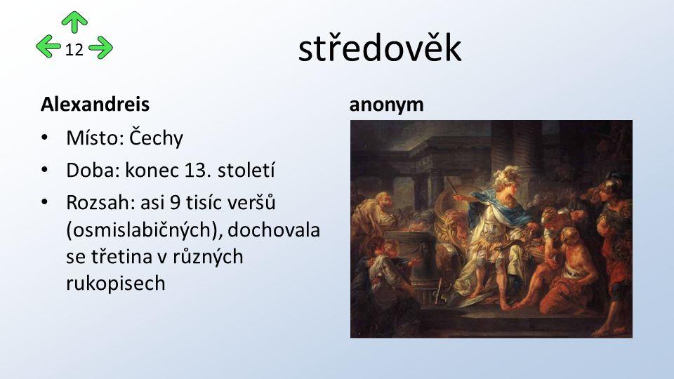 středověk Alexandreis Místo: Čechy Doba: konec 13. století Rozsah: asi 9 tisíc veršů (osmislabičných), dochovala se třetina v různých rukopisech anony