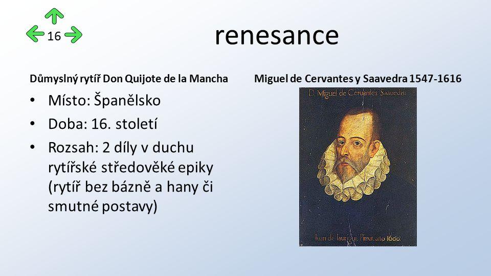 renesance Důmyslný rytíř Don Quijote de la Mancha Místo: Španělsko Doba: 16. století Rozsah: 2 díly v duchu rytířské středověké epiky (rytíř bez bázně