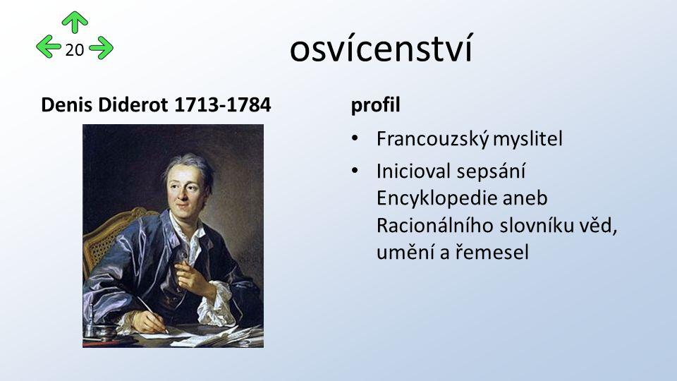 osvícenství Denis Diderot 1713-1784profil Francouzský myslitel Inicioval sepsání Encyklopedie aneb Racionálního slovníku věd, umění a řemesel 20