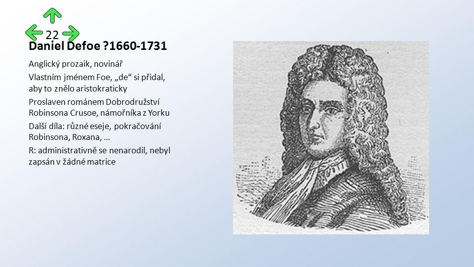 """Daniel Defoe ?1660-1731 Anglický prozaik, novinář Vlastním jménem Foe, """"de"""" si přidal, aby to znělo aristokraticky Proslaven románem Dobrodružství Rob"""