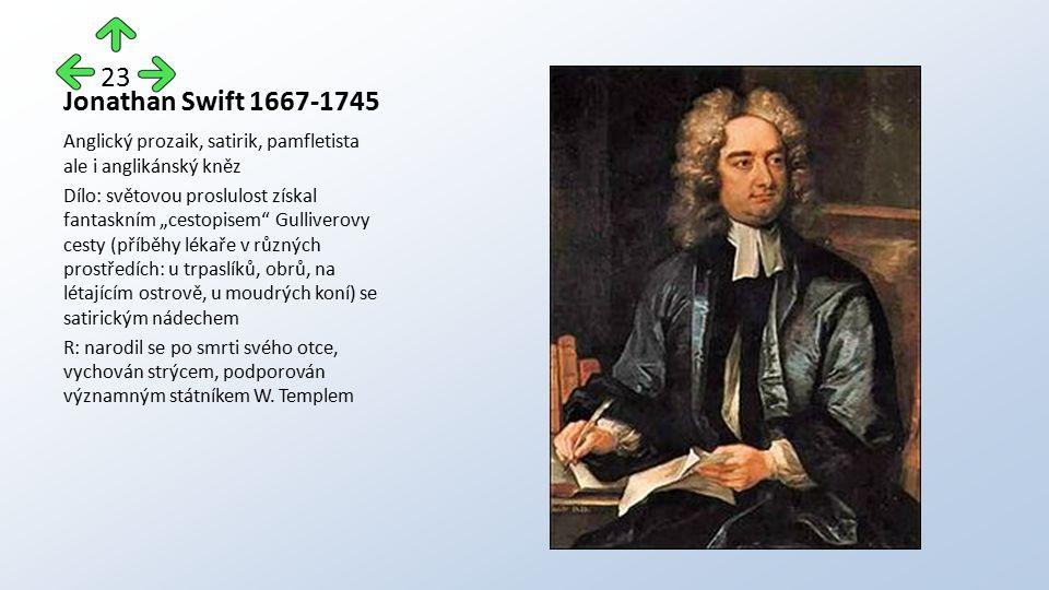 """Jonathan Swift 1667-1745 Anglický prozaik, satirik, pamfletista ale i anglikánský kněz Dílo: světovou proslulost získal fantaskním """"cestopisem"""" Gulliv"""
