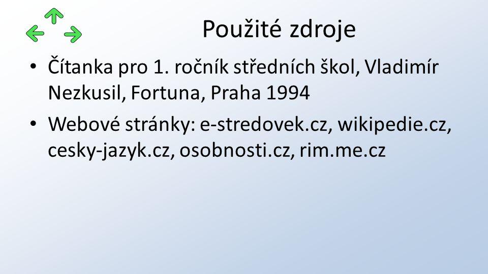 Čítanka pro 1. ročník středních škol, Vladimír Nezkusil, Fortuna, Praha 1994 Webové stránky: e-stredovek.cz, wikipedie.cz, cesky-jazyk.cz, osobnosti.c