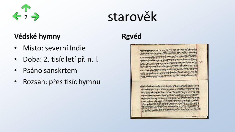 starověk Védské hymny Místo: severní Indie Doba: 2. tisíciletí př. n. l. Psáno sanskrtem Rozsah: přes tisíc hymnů Rgvéd 2
