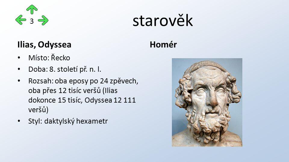 starověk Ilias, Odyssea Místo: Řecko Doba: 8. století př. n. l. Rozsah: oba eposy po 24 zpěvech, oba přes 12 tisíc veršů (Ilias dokonce 15 tisíc, Odys