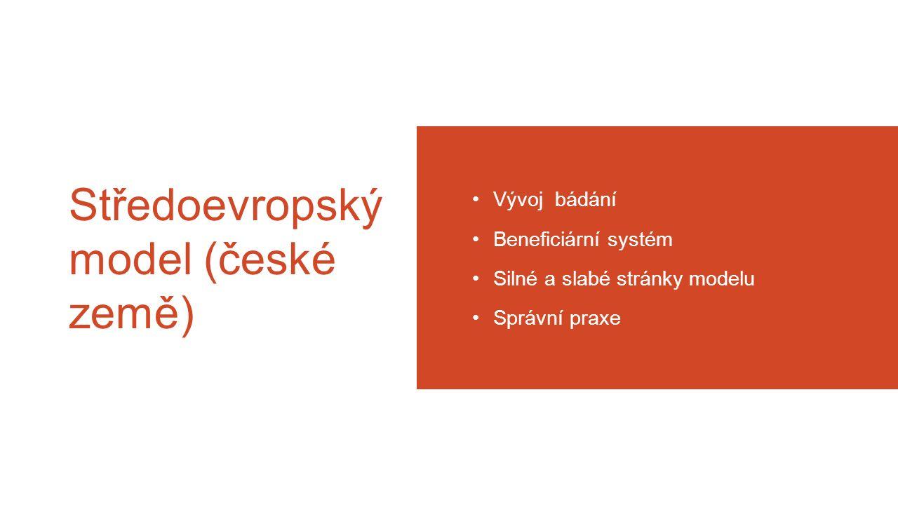 Středoevropský model (české země) Vývoj bádání Beneficiární systém Silné a slabé stránky modelu Správní praxe