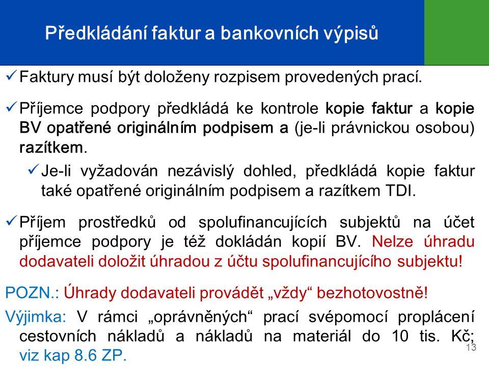 Předkládání faktur a bankovních výpisů Faktury musí být doloženy rozpisem provedených prací. Příjemce podpory předkládá ke kontrole kopie faktur a kop