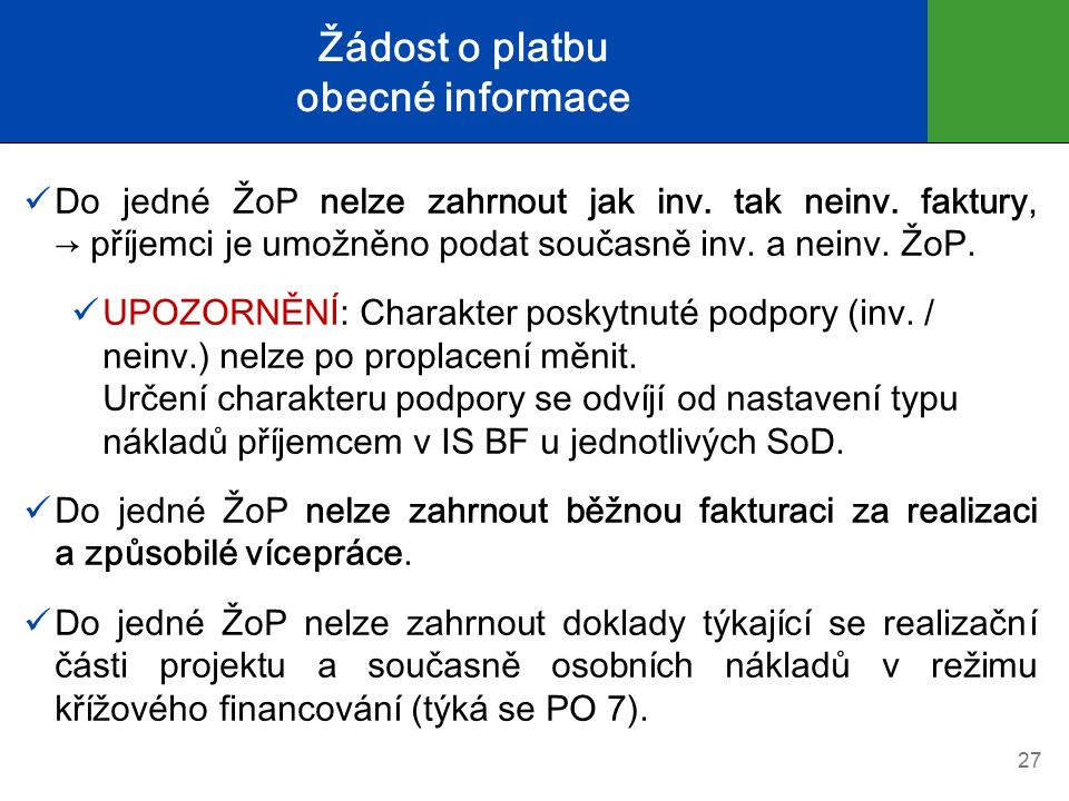 Žádost o platbu obecné informace Do jedné ŽoP nelze zahrnout jak inv. tak neinv. faktury, → příjemci je umožněno podat současně inv. a neinv. ŽoP. UPO