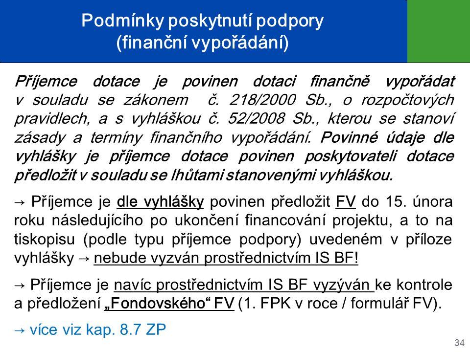 Podmínky poskytnutí podpory (finanční vypořádání) Příjemce dotace je povinen dotaci finančně vypořádat v souladu se zákonem č. 218/2000 Sb., o rozpočt