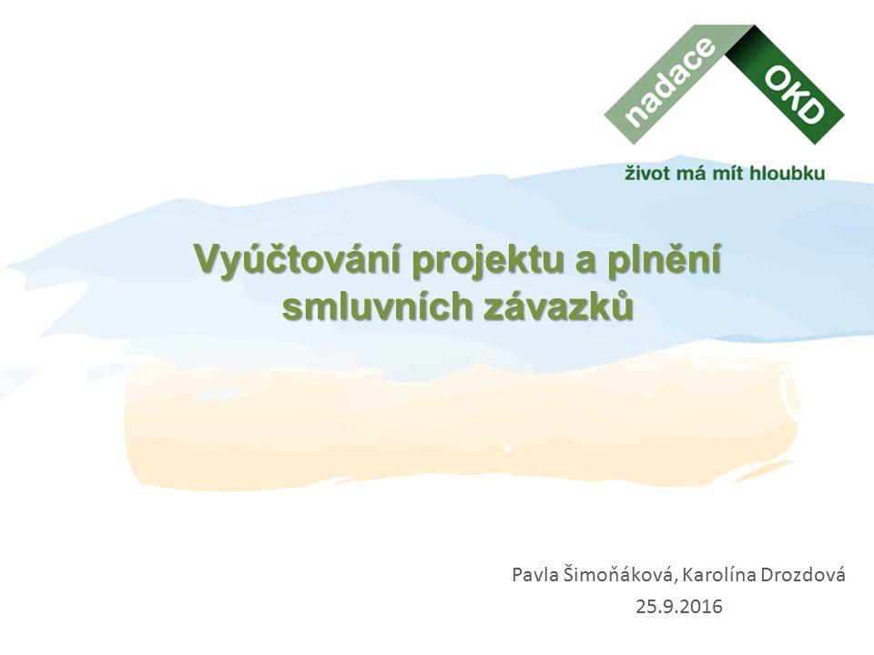 Vyúčtování projektu a plnění smluvních závazků Pavla Šimoňáková, Karolína Drozdová 25.9.2016