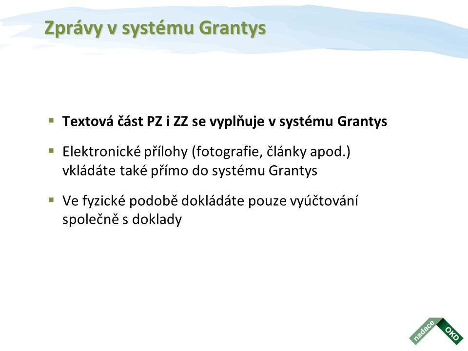 Zprávy v systému Grantys  Textová část PZ i ZZ se vyplňuje v systému Grantys  Elektronické přílohy (fotografie, články apod.) vkládáte také přímo do systému Grantys  Ve fyzické podobě dokládáte pouze vyúčtování společně s doklady