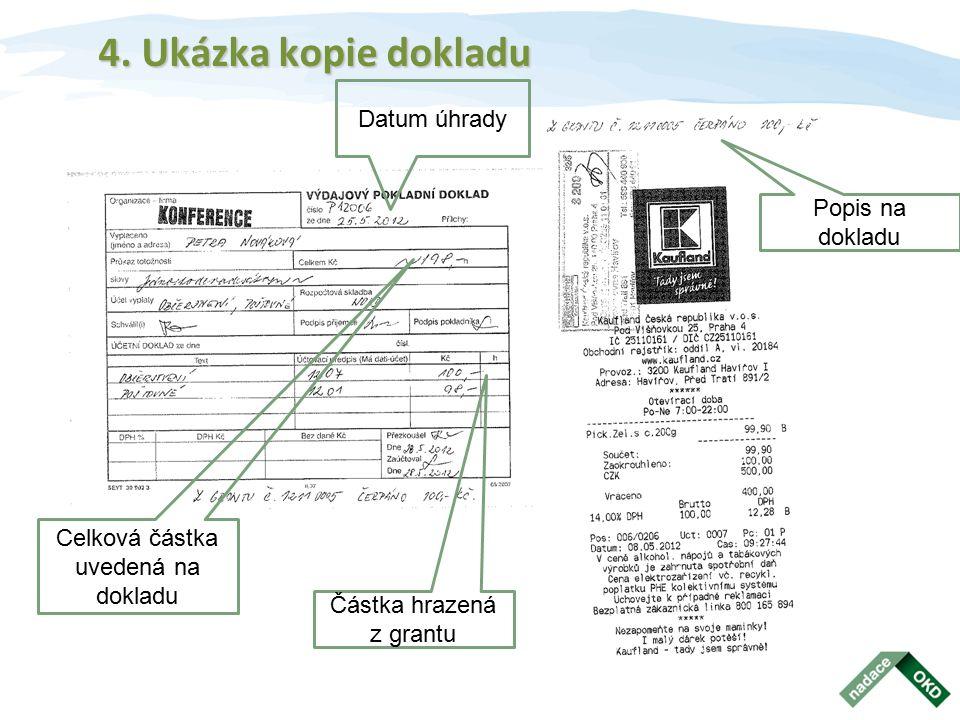 4. Ukázka kopie dokladu Datum úhrady Celková částka uvedená na dokladu Částka hrazená z grantu Popis na dokladu